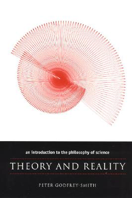 Theory and Reality By Godfrey-Smith, Peter